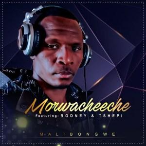 Morwacheeche – Malibongwe Ft. Rodney & Tshepi