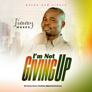 Timmy Moses – I'm Not Giving Up
