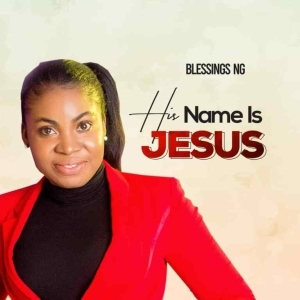 Blessings NG – His Name Is Jesus