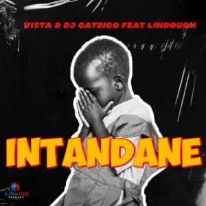 DJ Catzico & Vista – Intandane ft. Lindough