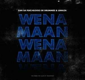 Djy Zan SA – Wena Maan Ft. Hloxks De Drummer & Lemaza