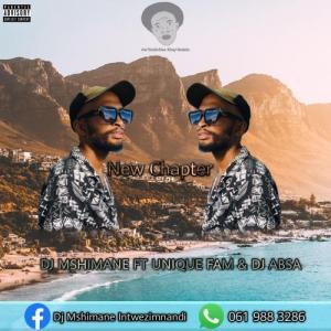 DJ Mshimane – New Chapter ft. Unique Fam & DJ Absa