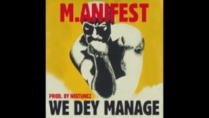M.anifest – We Dey Manage