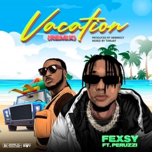 Fexsy – Vacation (Remix) ft. Peruzzi (Video)