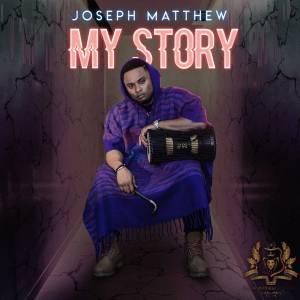 Joseph Matthew – My Story