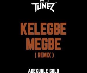 DJ Tunez – Kelegbe Megbe (Remix) ft. Adekunle Gold