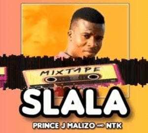Prince J Malizo & NTK – SLALA