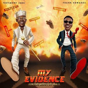 Testimony Jaga – My Evidence Ft. Frank Edwards