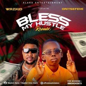 Wazkid Ft. Oritse Femi – Bless My Hustle Remix