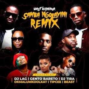 Worst Behaviour – Samba Ngolayini (remix) Ft. Dj Tira, Dj Lag, Okmalumkoolkat, Beast, Gento Bareto, Tipcee
