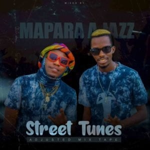 Mapara A Jazz – Street Tunes Adjusted Mix