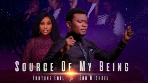 Fortune Ebel ft. Eno Michael – Source Of My Being (Video)