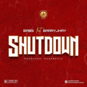 Babs – Shutdown Ft. Barry Jhay