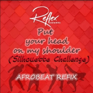 Reflex Soundz – Put your head on my shoulder ( Afrobeat Refix)