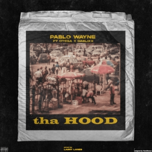 Pablo Wayne – Tha Hood Ft. Otega, Dablixx