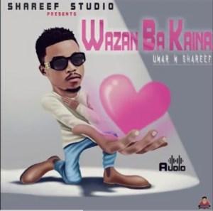 Umar M Shareef – Wazan Ba Kaina