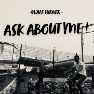 Wale Turner – Ask About ME