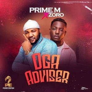 Prime M ft. Zoro – Oga Adviser