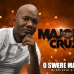 Major Cruz – O Swere Mang ft Dj Dee Soul & T Bone