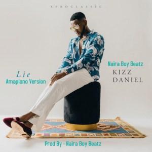 Kizz Daniel – Lie (Amapiano Version) Prod. by Naira Boy