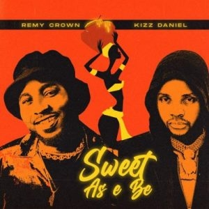 Remy Crown – Sweet As E Be ft. Kizz Daniel