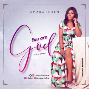 Amaka Ruben – You are God