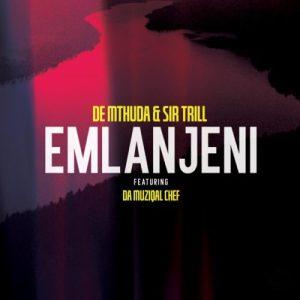 De Mthuda & Sir Trill - Emlanjeni ft. Da Musical Chef (Official)