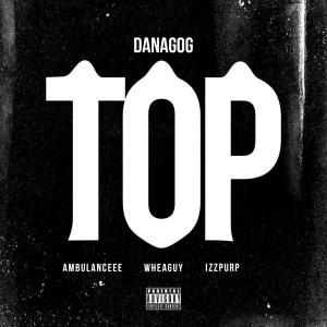 Danagog – Top ft. Ambulanceee, Wheaguy & IzzPurp