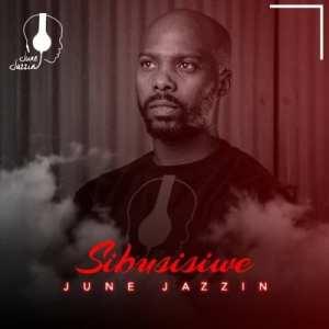 June Jazzin – SIbusisiwe (Original)