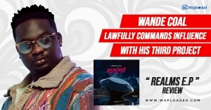 Wande Coal Lawfully Commands Influence With His Third Project– Realms EP Review