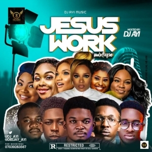 DJ Ayi – Jesus Work Mix Nigeria Best Gospel Mixtape