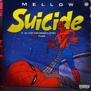 Mellow Don Picasso – Suicide ft. Jay Jody B3nchMarQ & 3TWO1