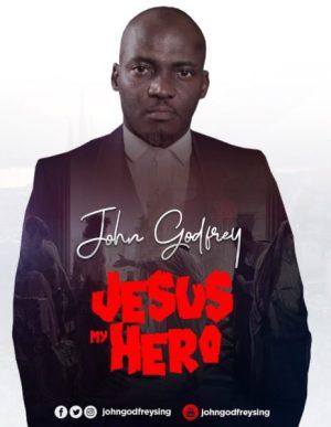 John Godfrey - Jesus My Hero