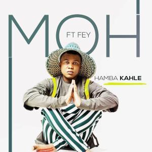 Moh – Hamba Kahle ft. Fey