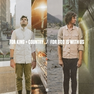 for KING & COUNTRY – For God Is With Us