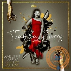 Thabza Berry – Love What You Do, Do What You Love EP