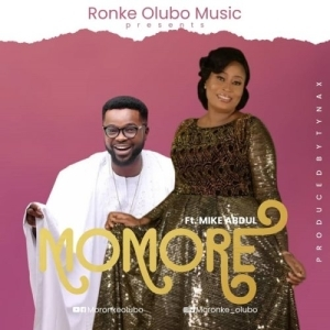 Moronke Olubo ft. Mike Abdul – Momore