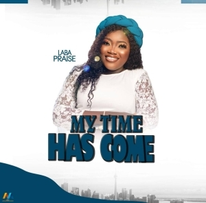 Laba Praise – My Time Has Come