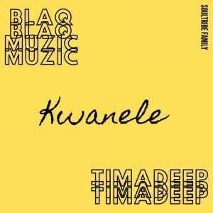 BlaQ Muzic & TimAdeep – Kwanele (Original Mix)
