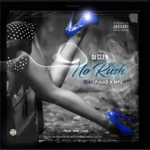 DJ Clen – No Rush Ft. Pdot O & MPJ