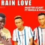 Master Azart – Rain Love Ft Nimza & Malambane