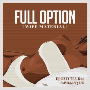 DJ Ozzytee – Full Option (Wife Material) ft Emmyblaq