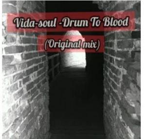 Vida-soul – Drum To Blood (Original Mix)