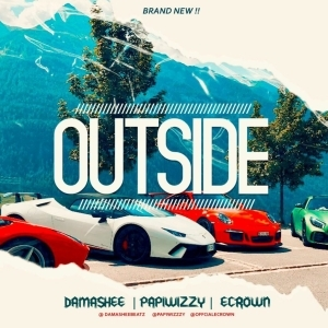 Damashee – Outside ft. Papiwizzy, Ecrown