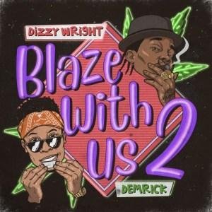 Dizzy Wright & Demrick - Blaze With Us 2 (Album)