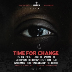 Trae Tha Truth Ft. T.I., Styles P, Mysonne, Ink, Anthony Hamilton, Conway, Krayzie Bone, E-40, David Banner & Bun B – Time For Change