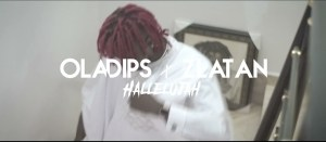 Oladips ft. Zlatan – Hallelujah (Video)