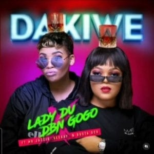 Lady Du & DBN Gogo – Dakiwe Ft. Mr JazziQ, Seekay & Busta 929
