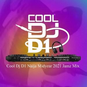 Cool DJ D1 – Naija Midyear 2021 Mix