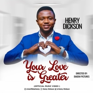 Henry Dickson – Your Love Is Greater (Video)